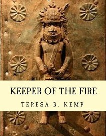 Keeper of the Fire Author Mrs. Teresa R. Kemp, Forewords by Mrs. Serena M. Strother & Dr. Johnston A. K. Njoku Illustrated by Jamel K. Thomas-Joyce
